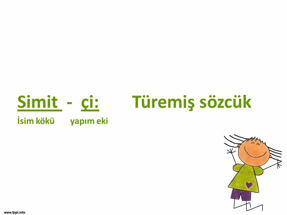 Simit - çi:Türemiş sözcük İsim kökü yapım eki