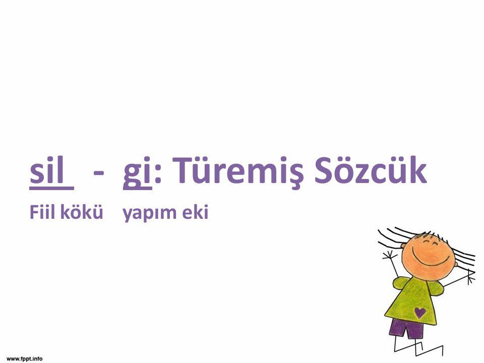 sil - gi: Türemiş Sözcük Fiil kökü yapım eki