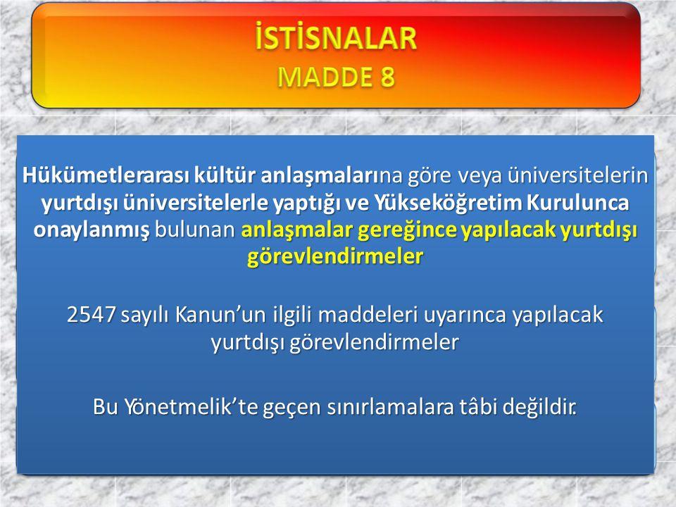 Hükümetlerarası kültür anlaşmalarına göre veya üniversitelerin yurtdışı üniversitelerle yaptığı ve Yükseköğretim Kurulunca onaylanmış bulunan anlaşmal