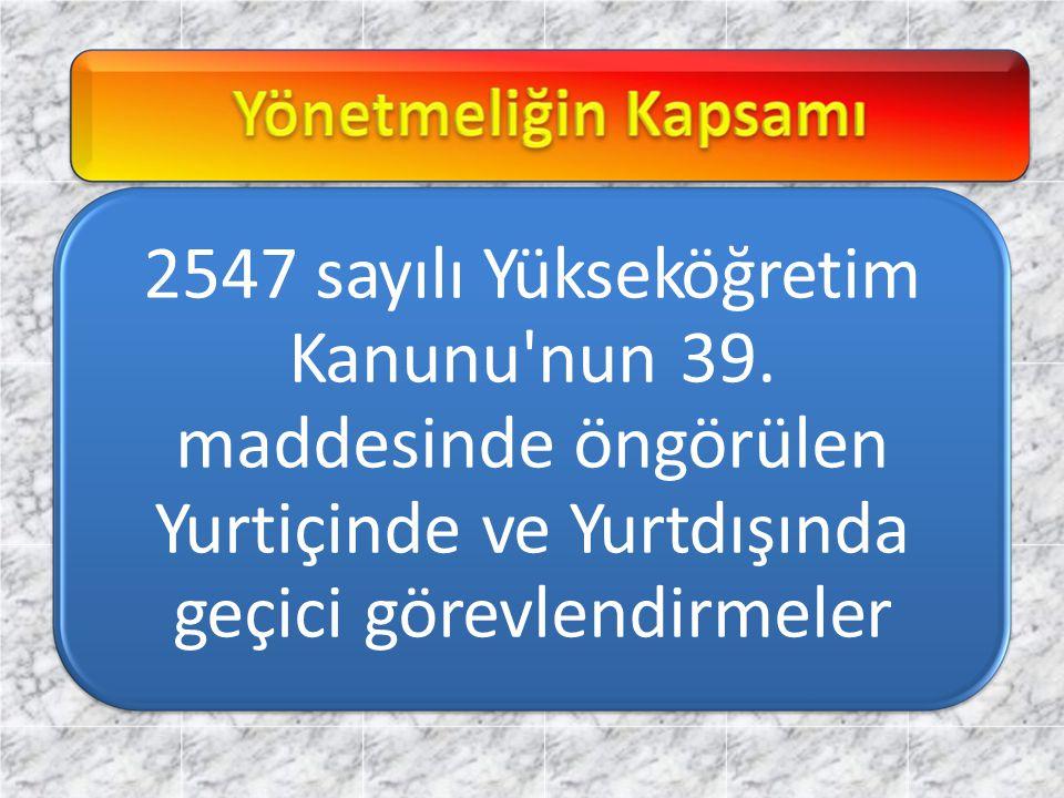 2547 sayılı Yükseköğretim Kanunu'nun 39. maddesinde öngörülen Yurtiçinde ve Yurtdışında geçici görevlendirmeler