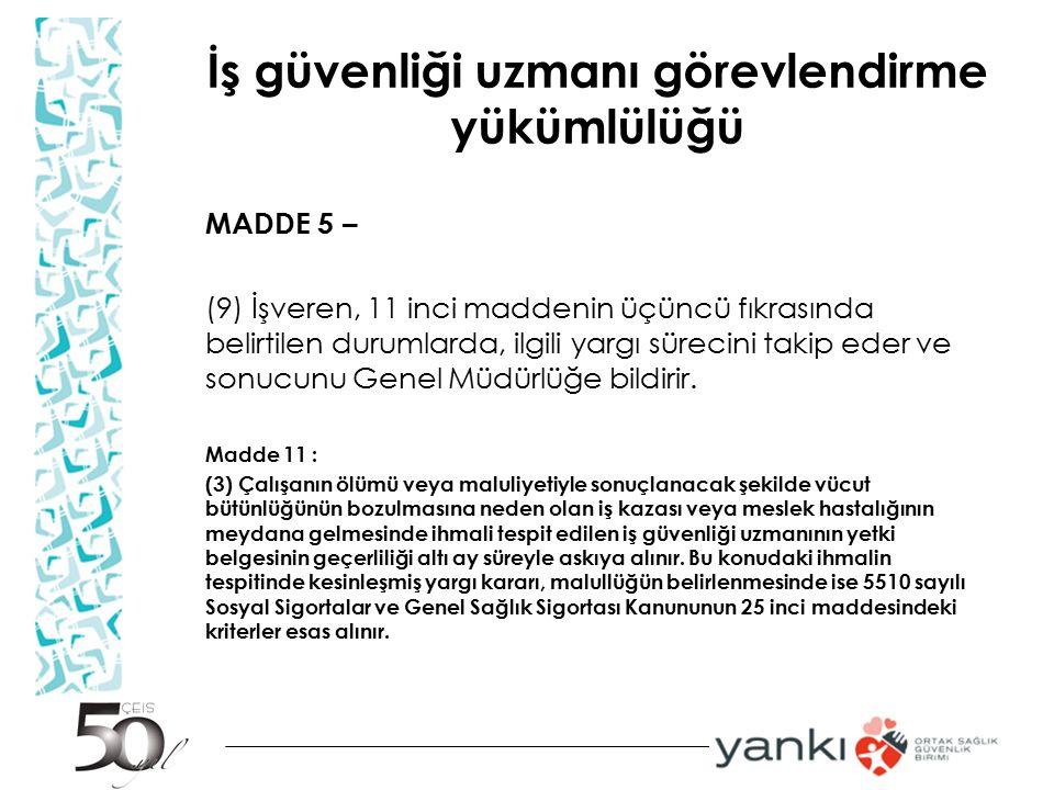 İş güvenliği uzmanı görevlendirme yükümlülüğü MADDE 5 – (9) İşveren, 11 inci maddenin üçüncü fıkrasında belirtilen durumlarda, ilgili yargı sürecini t