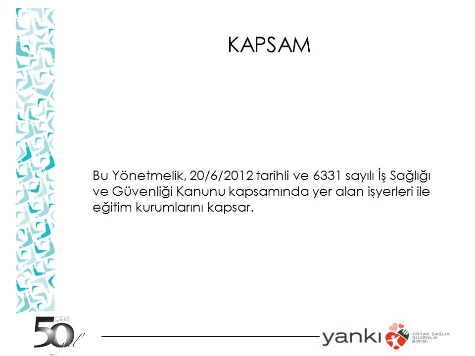 KAPSAM Bu Yönetmelik, 20/6/2012 tarihli ve 6331 sayılı İş Sağlığı ve Güvenliği Kanunu kapsamında yer alan işyerleri ile eğitim kurumlarını kapsar.