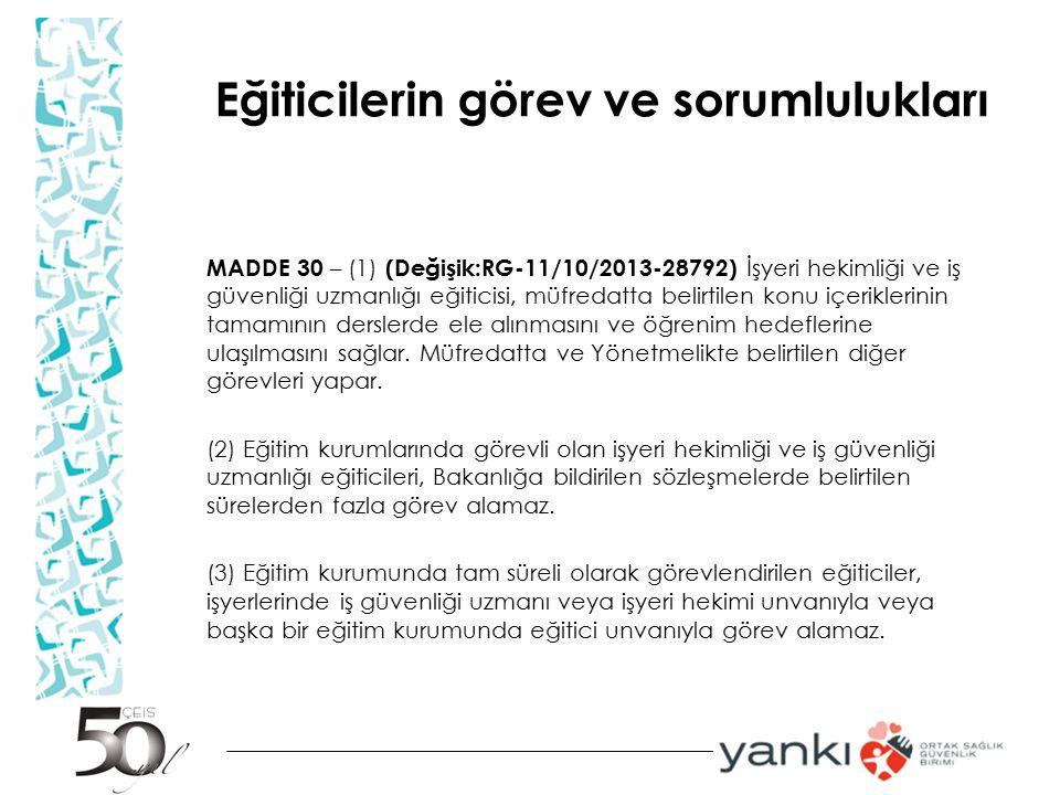 Eğiticilerin görev ve sorumlulukları MADDE 30 – (1) (Değişik:RG-11/10/2013-28792) İşyeri hekimliği ve iş güvenliği uzmanlığı eğiticisi, müfredatta bel