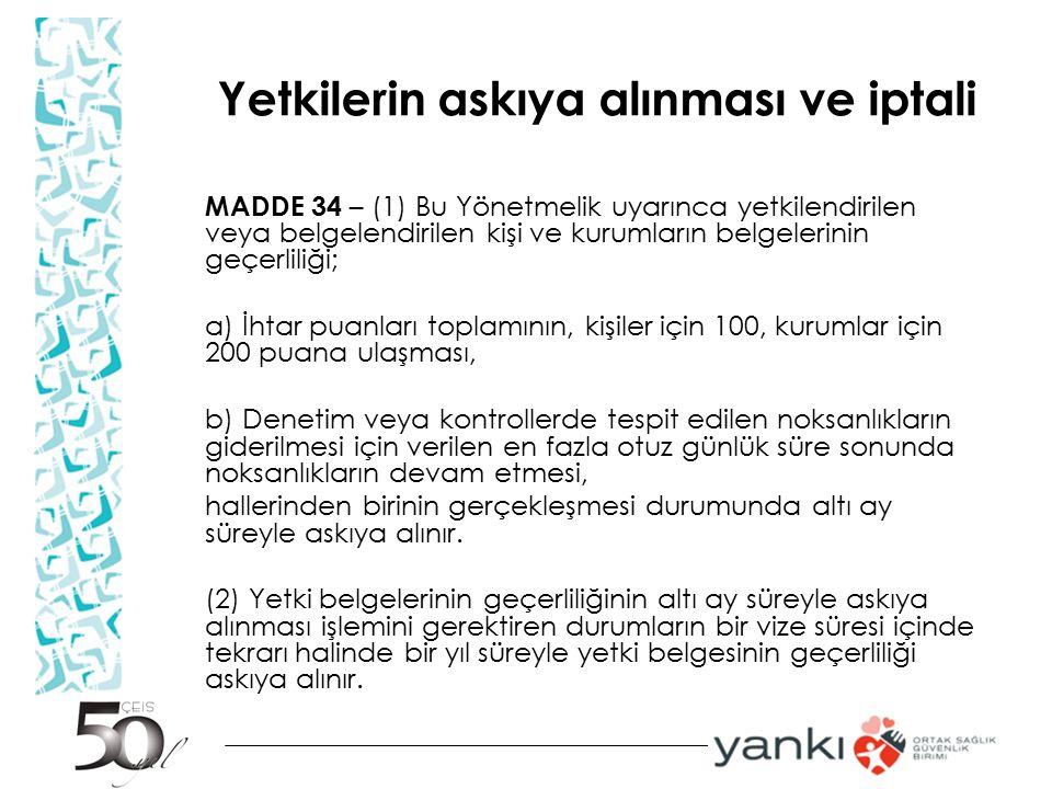 Yetkilerin askıya alınması ve iptali MADDE 34 – (1) Bu Yönetmelik uyarınca yetkilendirilen veya belgelendirilen kişi ve kurumların belgelerinin geçerl