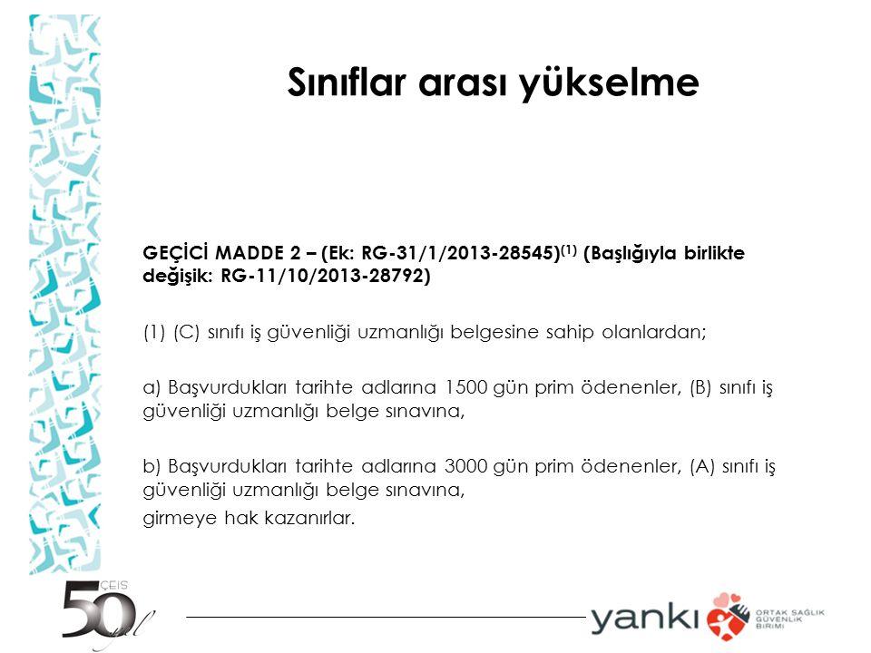 Sınıflar arası yükselme GEÇİCİ MADDE 2 – (Ek: RG-31/1/2013-28545) (1) (Başlığıyla birlikte değişik: RG-11/10/2013-28792) (1) (C) sınıfı iş güvenliği u