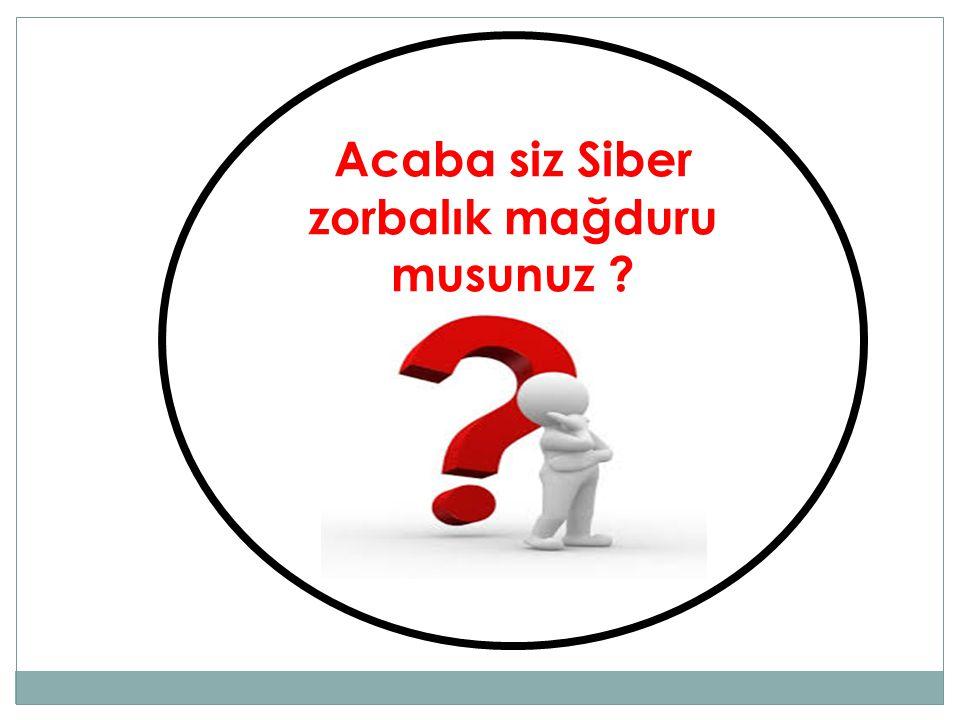 Acaba siz Siber zorbalık mağduru musunuz ?