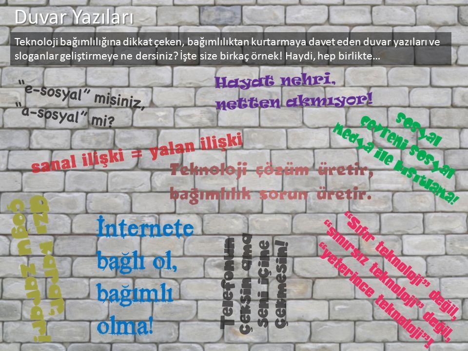 Duvar Yazıları Teknoloji bağımlılığına dikkat çeken, bağımlılıktan kurtarmaya davet eden duvar yazıları ve sloganlar geliştirmeye ne dersiniz? İşte si