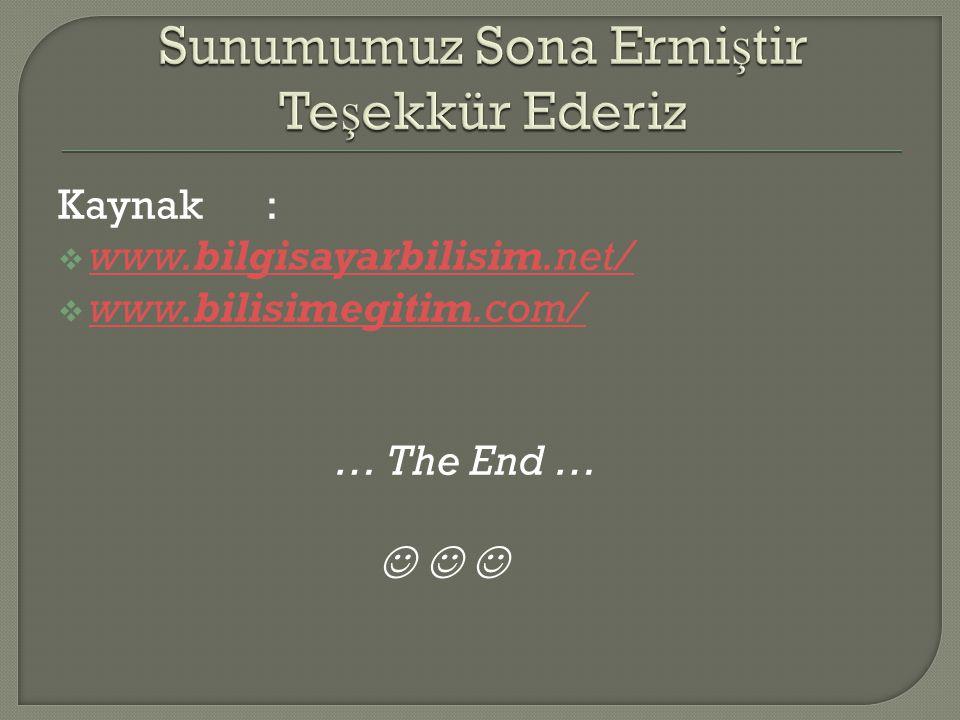 Kaynak :  www.bilgisayarbilisim.net/ www.bilgisayarbilisim.net/  www.bilisimegitim.com/ www.bilisimegitim.com/ … The End …