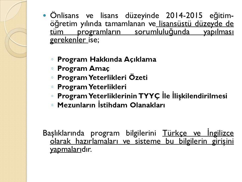 Önlisans ve lisans düzeyinde 2014-2015 e ğ itim- ö ğ retim yılında tamamlanan ve lisansüstü düzeyde de tüm programların sorumlulu ğ unda yapılması ger