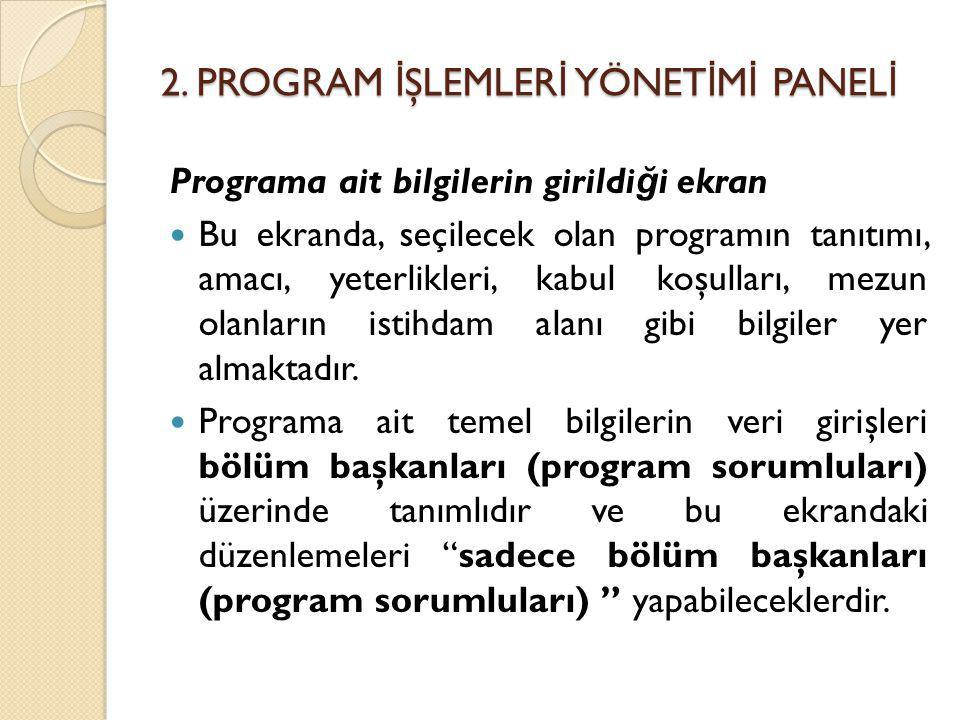 2. PROGRAM İ ŞLEMLER İ YÖNET İ M İ PANEL İ Programa ait bilgilerin girildi ğ i ekran Bu ekranda, seçilecek olan programın tanıtımı, amacı, yeterlikler