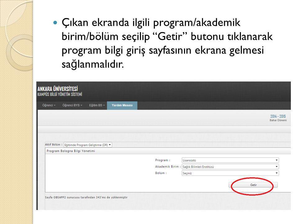 """Çıkan ekranda ilgili program/akademik birim/bölüm seçilip """"Getir"""" butonu tıklanarak program bilgi giriş sayfasının ekrana gelmesi sa ğ lanmalıdır."""