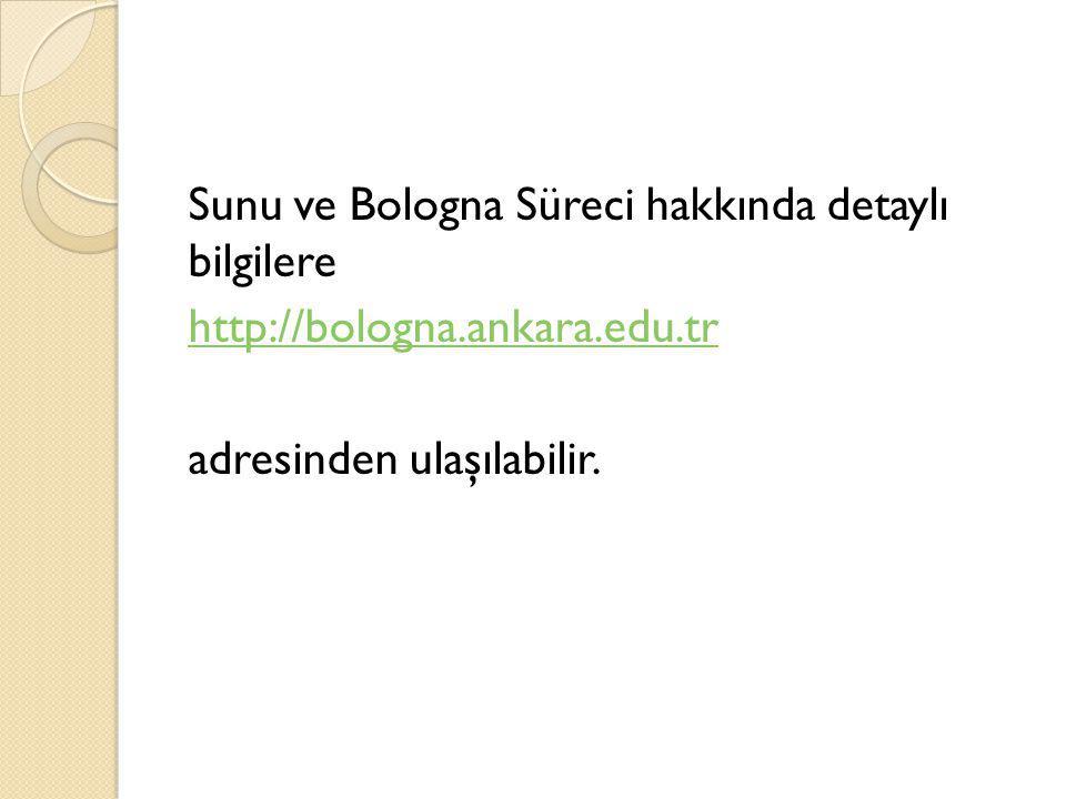 Sunu ve Bologna Süreci hakkında detaylı bilgilere http://bologna.ankara.edu.tr adresinden ulaşılabilir.