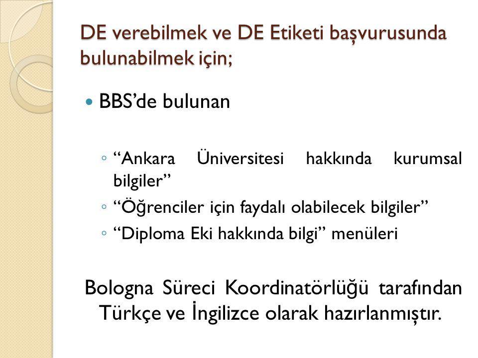 """DE verebilmek ve DE Etiketi başvurusunda bulunabilmek için; BBS'de bulunan ◦ """"Ankara Üniversitesi hakkında kurumsal bilgiler"""" ◦ """"Ö ğ renciler için fay"""