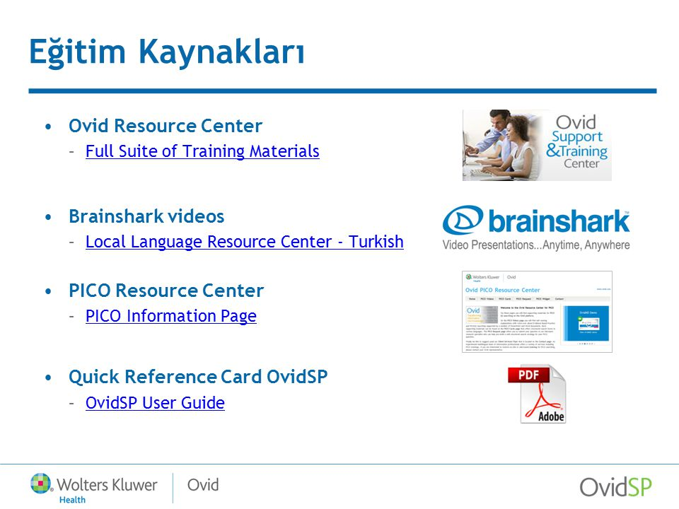 Eğitim Kaynakları Ovid Resource Center –Full Suite of Training MaterialsFull Suite of Training Materials Brainshark videos –Local Language Resource Ce