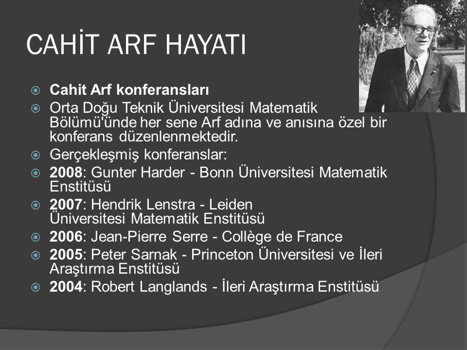 CAHİT ARF HAYATI  Cahit Arf konferansları  Orta Doğu Teknik Üniversitesi Matematik Bölümü'ünde her sene Arf adına ve anısına özel bir konferans düze