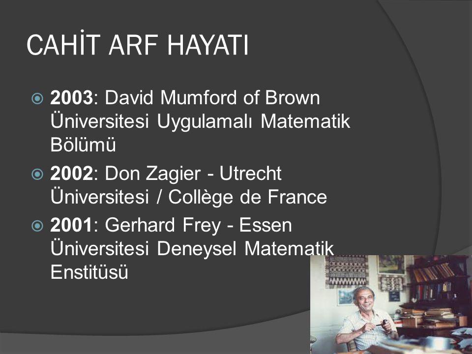 CAHİT ARF HAYATI  2003: David Mumford of Brown Üniversitesi Uygulamalı Matematik Bölümü  2002: Don Zagier - Utrecht Üniversitesi / Collège de France