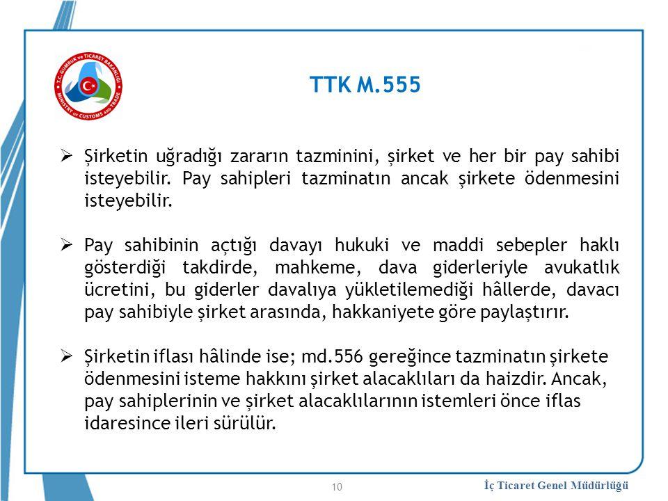 İç Ticaret Genel Müdürlüğü TTK M.555  Şirketin uğradığı zararın tazminini, şirket ve her bir pay sahibi isteyebilir. Pay sahipleri tazminatın ancak ş