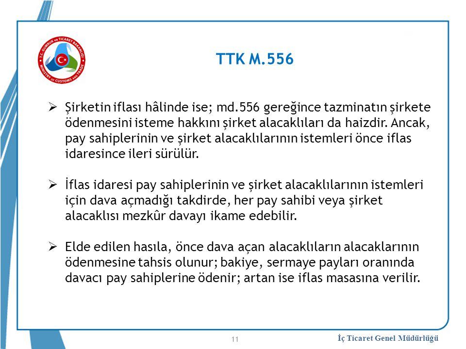 İç Ticaret Genel Müdürlüğü TTK M.556  Şirketin iflası hâlinde ise; md.556 gereğince tazminatın şirkete ödenmesini isteme hakkını şirket alacaklıları