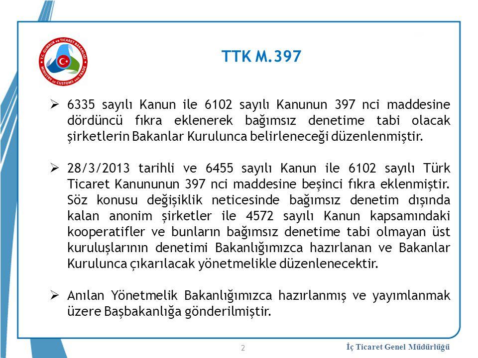 İç Ticaret Genel Müdürlüğü TTK M.397  6335 sayılı Kanun ile 6102 sayılı Kanunun 397 nci maddesine dördüncü fıkra eklenerek bağımsız denetime tabi ola