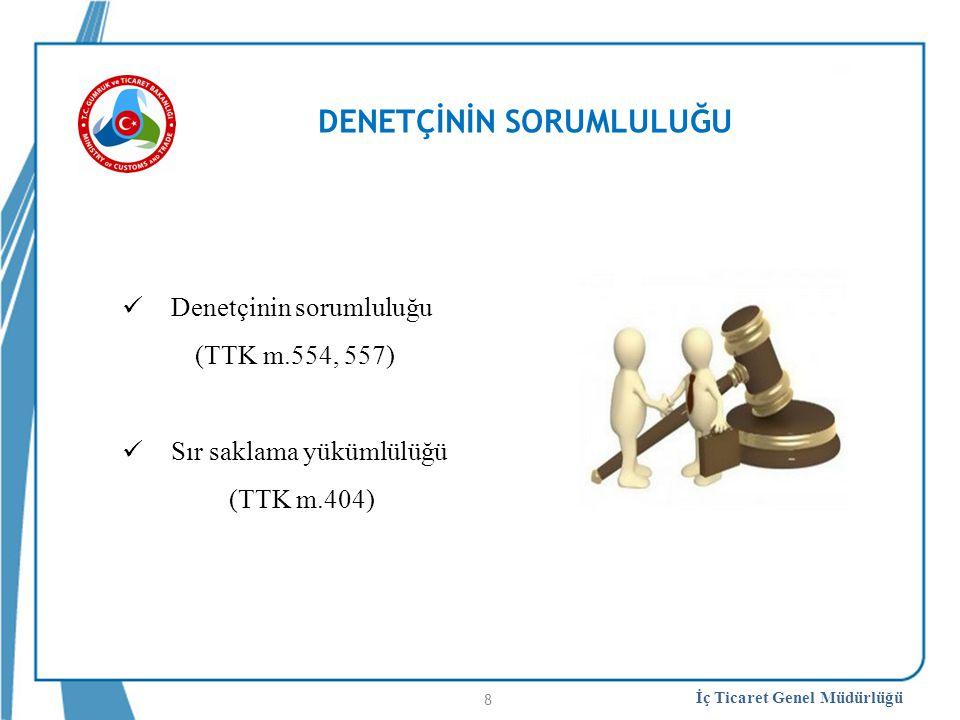 İç Ticaret Genel Müdürlüğü DENETÇİNİN SORUMLULUĞU Denetçinin sorumluluğu (TTK m.554, 557) Sır saklama yükümlülüğü (TTK m.404) 8