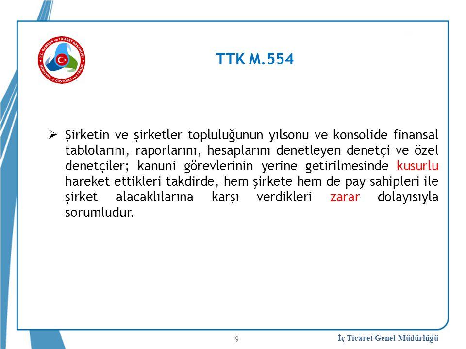 İç Ticaret Genel Müdürlüğü TTK M.554  Şirketin ve şirketler topluluğunun yılsonu ve konsolide finansal tablolarını, raporlarını, hesaplarını denetley