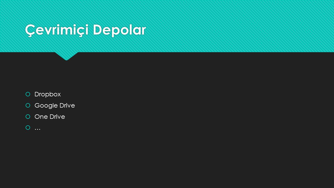 Çevrimiçi Depolar  Dropbox  Google Drive  One Drive  …  Dropbox  Google Drive  One Drive  …