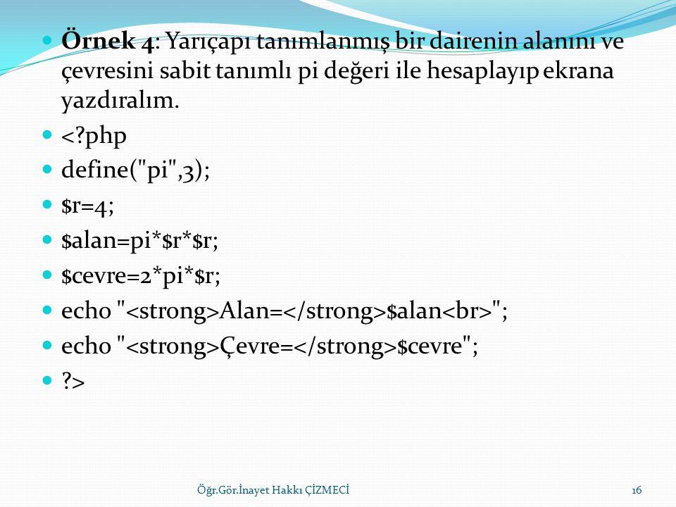 Örnek 4: Yarıçapı tanımlanmış bir dairenin alanını ve çevresini sabit tanımlı pi değeri ile hesaplayıp ekrana yazdıralım.