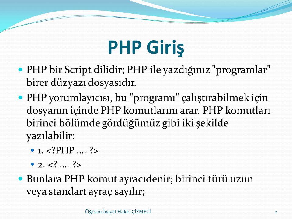 PHP Giriş PHP bir Script dilidir; PHP ile yazdığınız programlar birer düzyazı dosyasıdır.