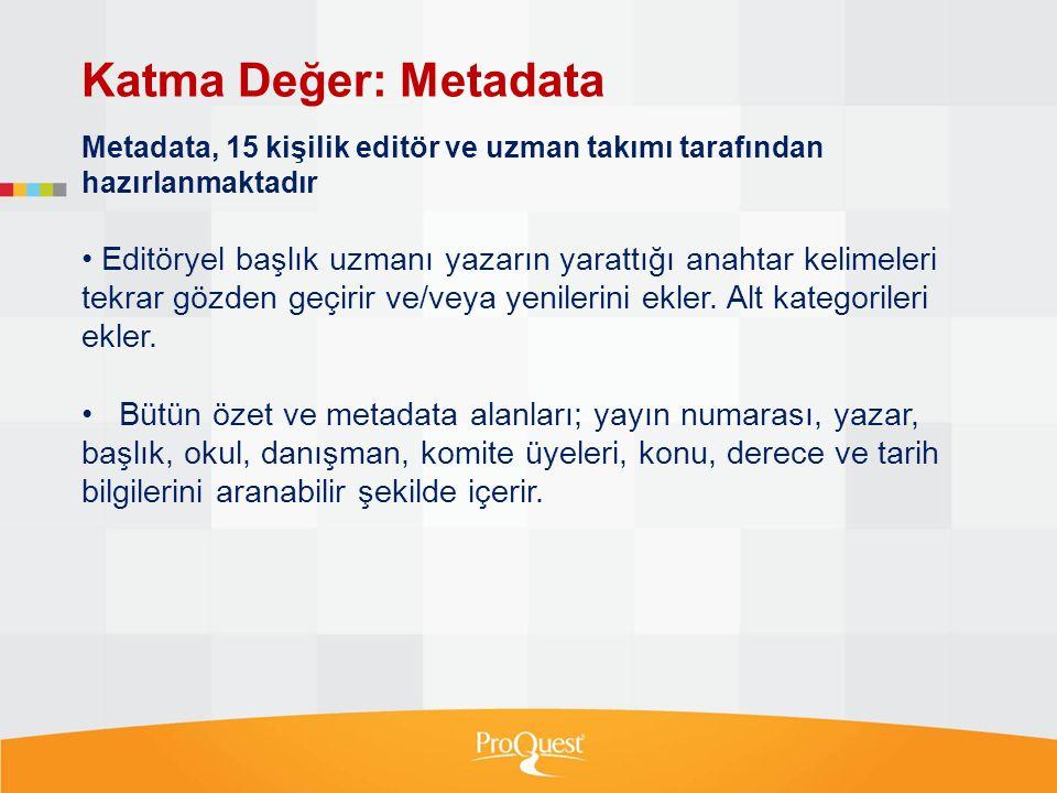 Katma Değer: Metadata Metadata, 15 kişilik editör ve uzman takımı tarafından hazırlanmaktadır Editöryel başlık uzmanı yazarın yarattığı anahtar kelime