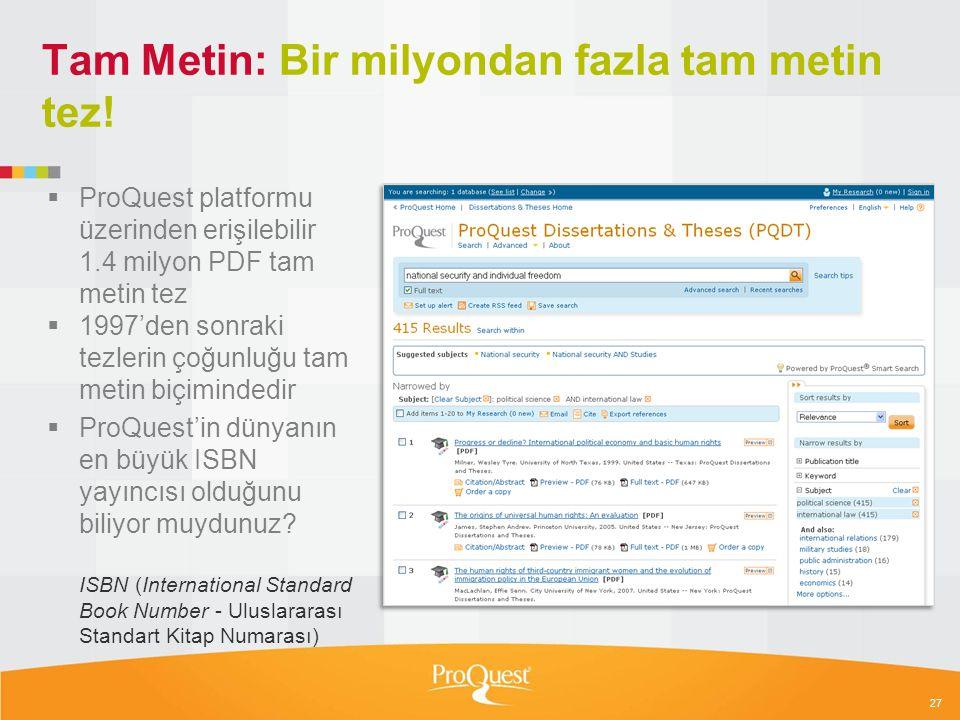 27 Tam Metin: Bir milyondan fazla tam metin tez!  ProQuest platformu üzerinden erişilebilir 1.4 milyon PDF tam metin tez  1997'den sonraki tezlerin