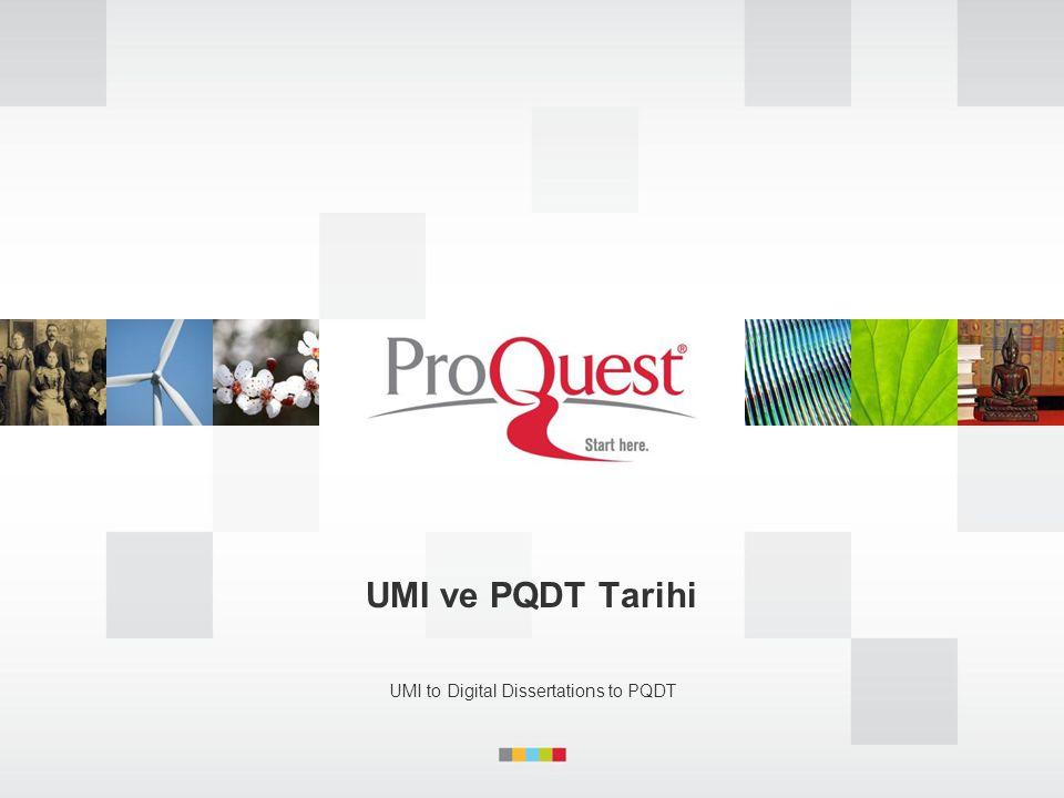 UMI ve PQDT Tarihi UMI to Digital Dissertations to PQDT