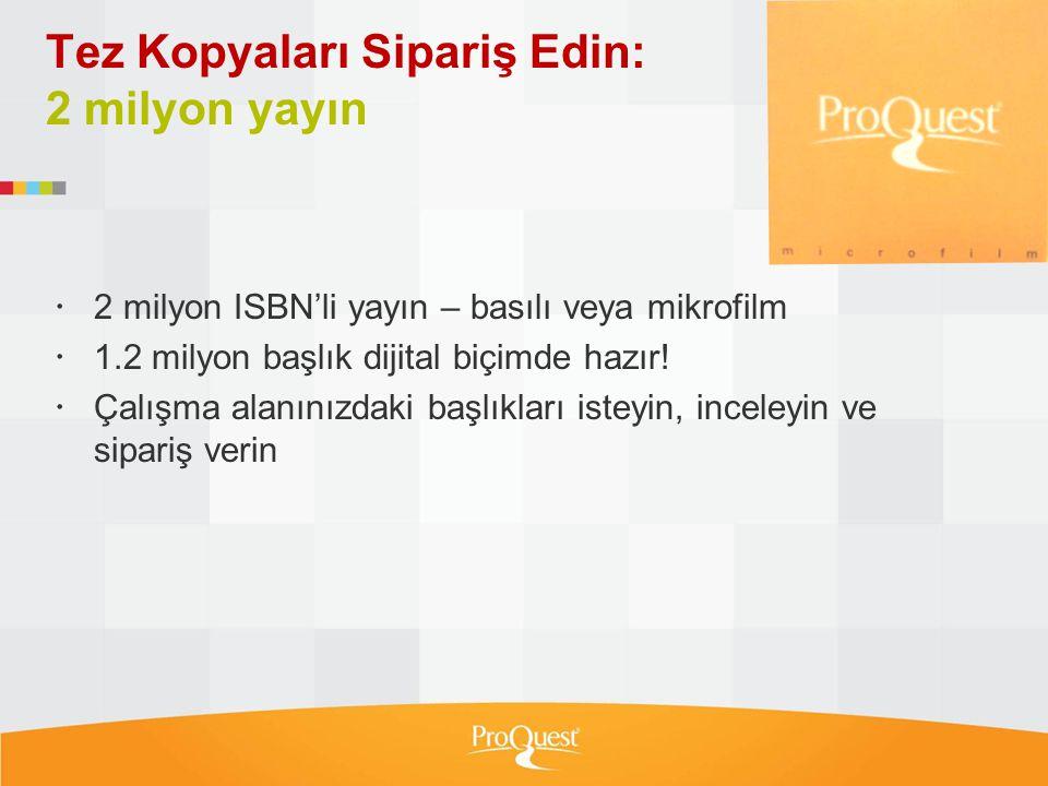 Tez Kopyaları Sipariş Edin: 2 milyon yayın  2 milyon ISBN'li yayın – basılı veya mikrofilm  1.2 milyon başlık dijital biçimde hazır!  Çalışma alanı