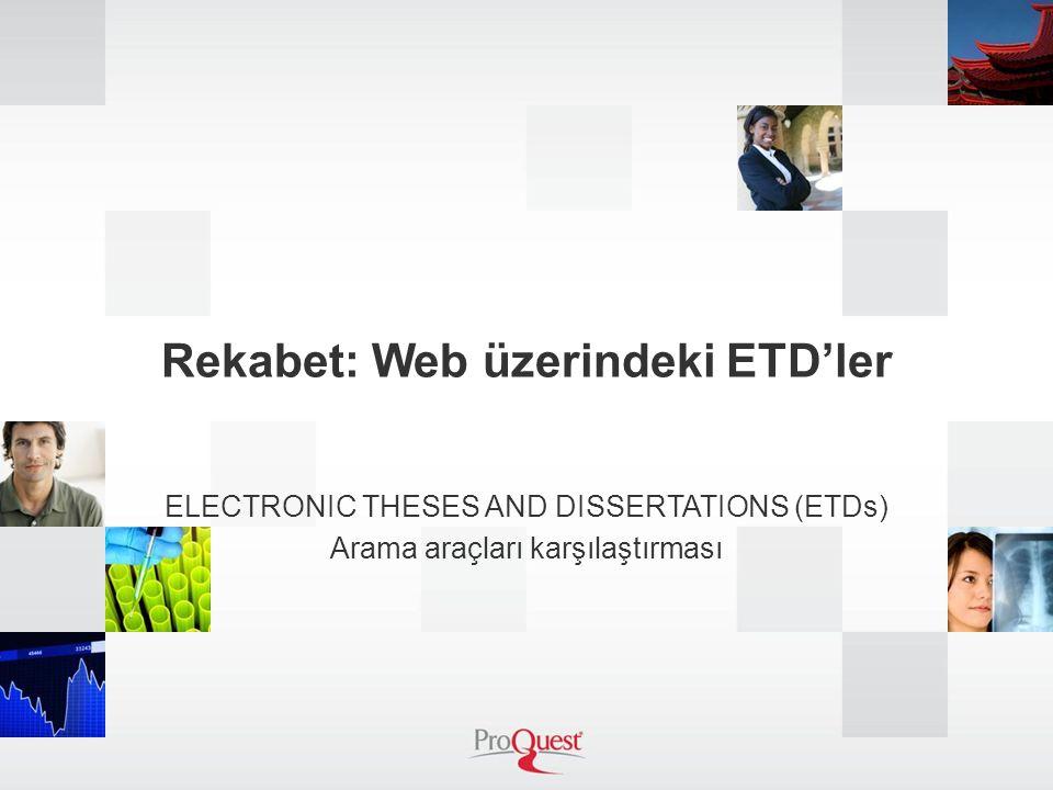Rekabet: Web üzerindeki ETD'ler ELECTRONIC THESES AND DISSERTATIONS (ETDs) Arama araçları karşılaştırması