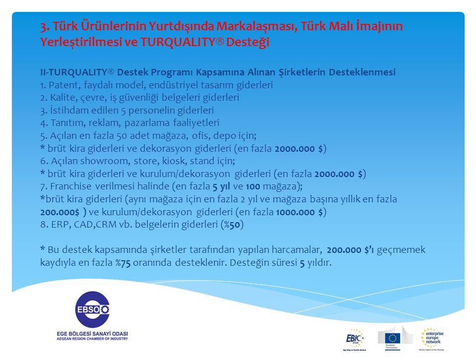 3. Türk Ürünlerinin Yurtdışında Markalaşması, Türk Malı İmajının Yerleştirilmesi ve TURQUALITY® Desteği II-TURQUALITY® Destek Programı Kapsamına Alına