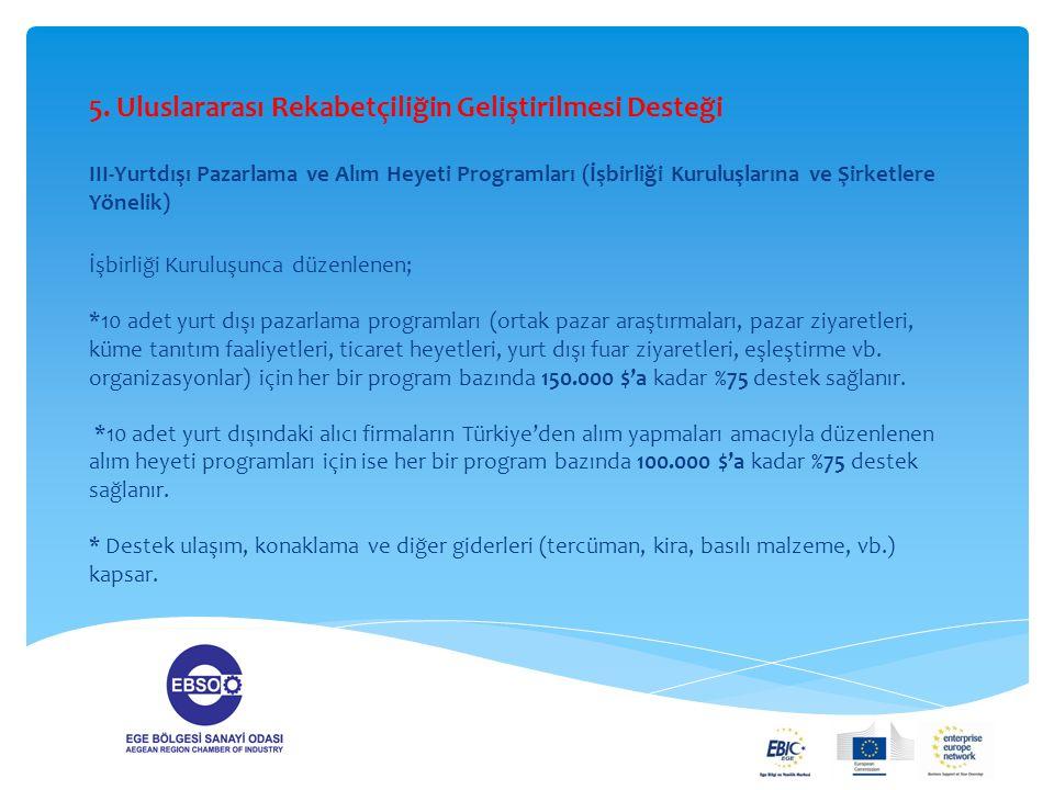 5. Uluslararası Rekabetçiliğin Geliştirilmesi Desteği III-Yurtdışı Pazarlama ve Alım Heyeti Programları (İşbirliği Kuruluşlarına ve Şirketlere Yönelik