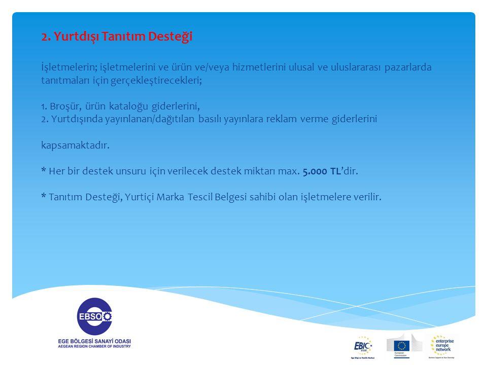 2. Yurtdışı Tanıtım Desteği İşletmelerin; işletmelerini ve ürün ve/veya hizmetlerini ulusal ve uluslararası pazarlarda tanıtmaları için gerçekleştirec