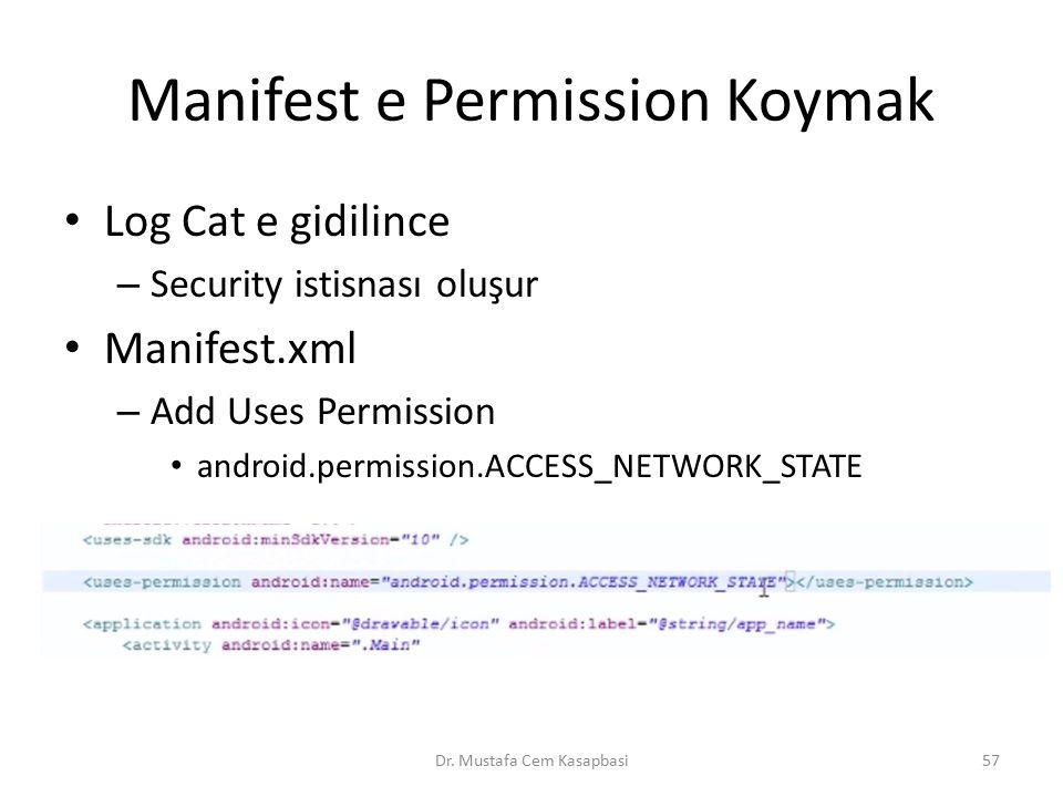 Manifest e Permission Koymak Log Cat e gidilince – Security istisnası oluşur Manifest.xml – Add Uses Permission android.permission.ACCESS_NETWORK_STAT
