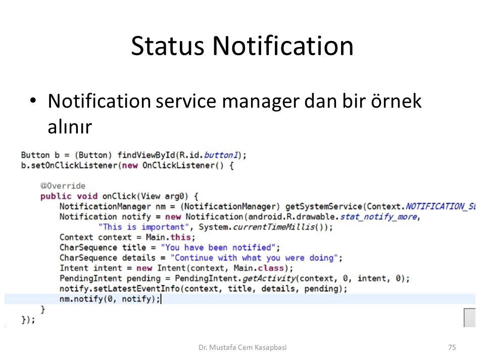 Status Notification Notification service manager dan bir örnek alınır Dr. Mustafa Cem Kasapbasi75