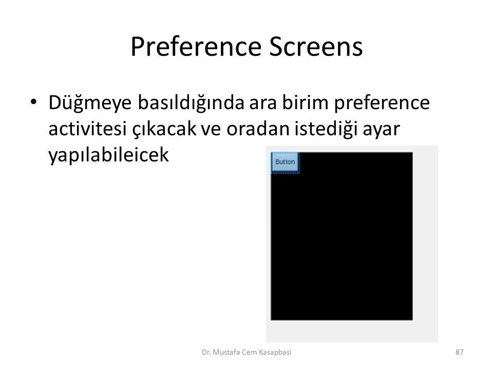 Preference Screens Düğmeye basıldığında ara birim preference activitesi çıkacak ve oradan istediği ayar yapılabileicek Dr. Mustafa Cem Kasapbasi87