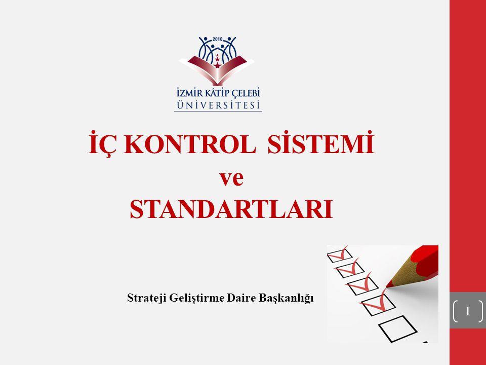 İÇ KONTROL SİSTEMİ ve STANDARTLARI Strateji Geliştirme Daire Başkanlığı 1
