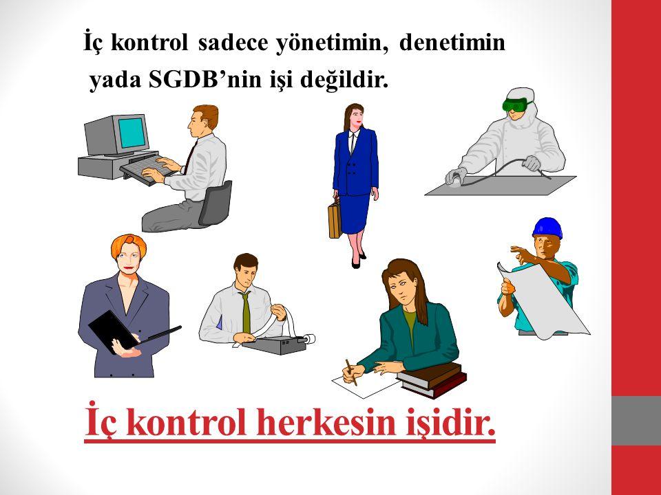 İç kontrol herkesin işidir. İç kontrol sadece yönetimin, denetimin yada SGDB'nin işi değildir.