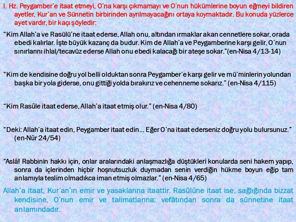I. Hz. Peygamber'e itaat etmeyi, O'na karşı çıkmamayı ve O'nun hükümlerine boyun eğmeyi bildiren ayetler, Kur'an ve Sünnetin birbirinden ayrılmayacağı