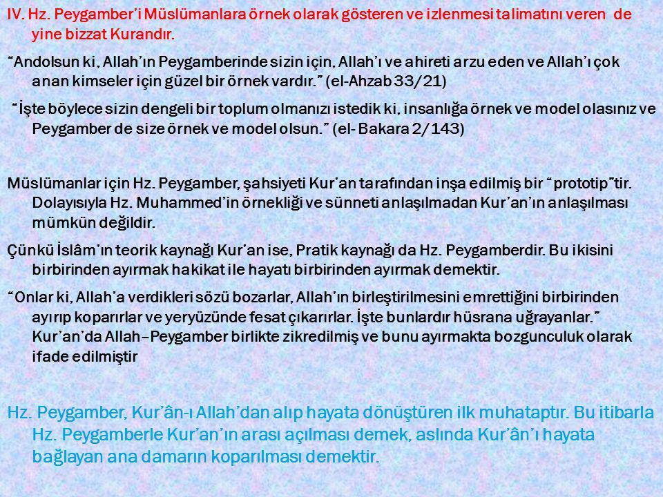 """IV. Hz. Peygamber'i Müslümanlara örnek olarak gösteren ve izlenmesi talimatını veren de yine bizzat Kurandır. """"Andolsun ki, Allah'ın Peygamberinde siz"""