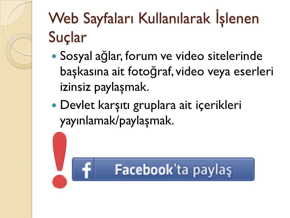 Web Sayfaları Kullanılarak İ şlenen Suçlar Sosyal a ğ lar, forum ve video sitelerinde başkasına ait foto ğ raf, video veya eserleri izinsiz paylaşmak.