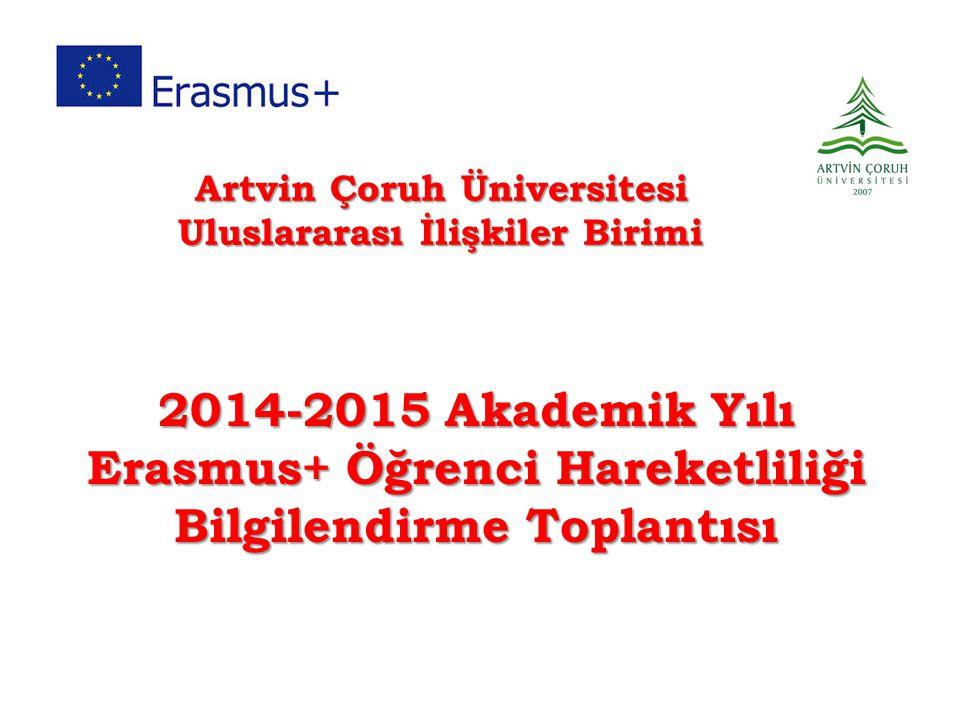 2014-2015 Akademik Yılı Erasmus+ Öğrenci Hareketliliği Bilgilendirme Toplantısı Artvin Çoruh Üniversitesi Artvin Çoruh Üniversitesi Uluslararası İlişk