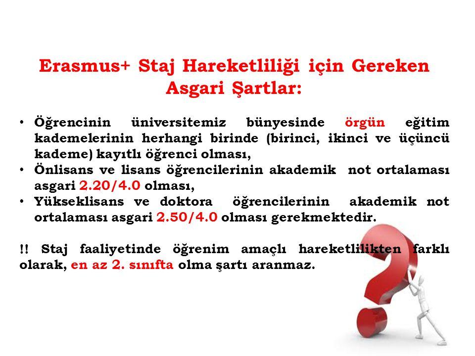 Erasmus+ Staj Hareketliliği için Gereken Asgari Şartlar: Öğrencinin üniversitemiz bünyesinde örgün eğitim kademelerinin herhangi birinde (birinci, iki