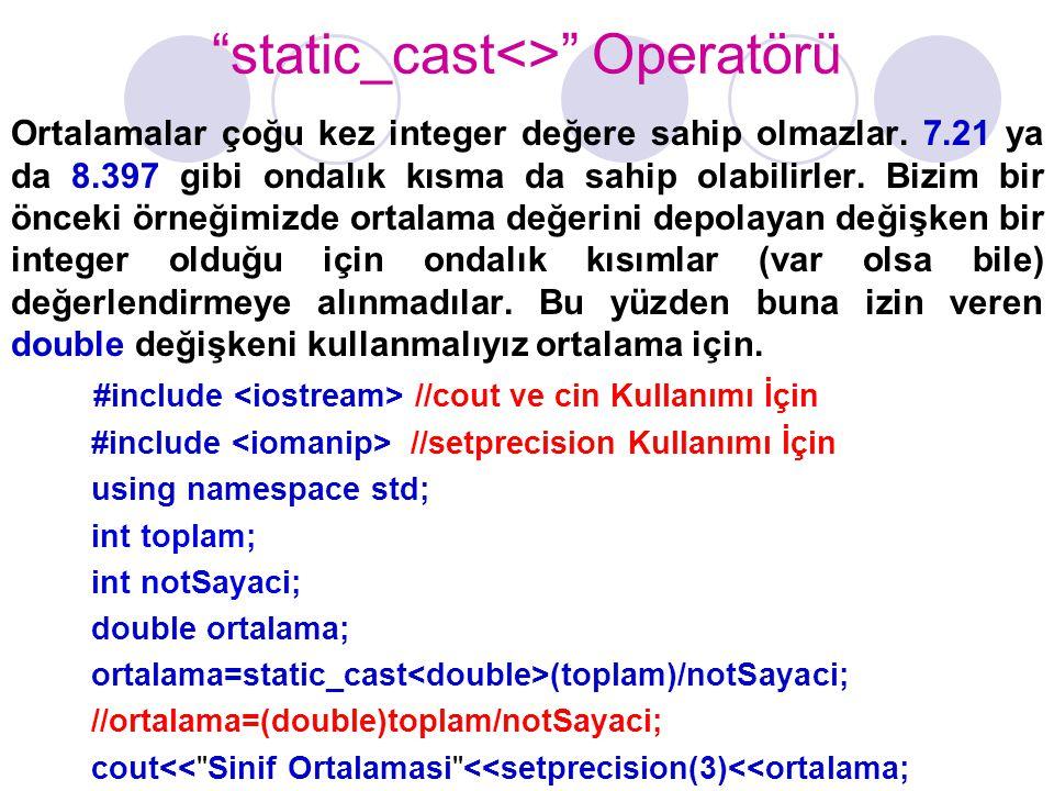 """""""static_cast<>"""" Operatörü Ortalamalar çoğu kez integer değere sahip olmazlar. 7.21 ya da 8.397 gibi ondalık kısma da sahip olabilirler. Bizim bir önce"""