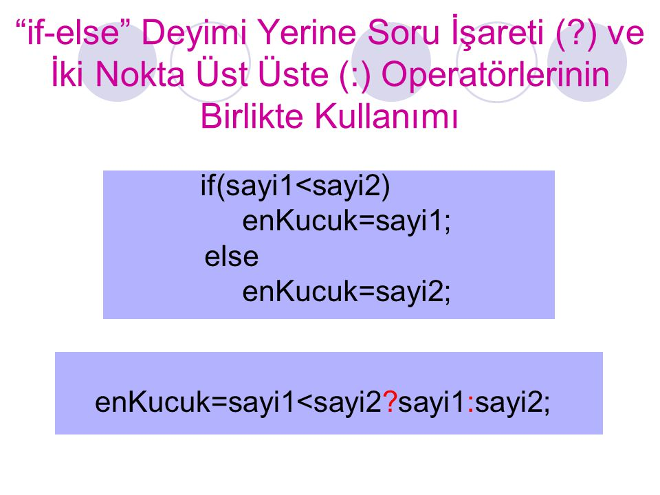 if-else if-else Örnekleri if(not >= 90) cout<< A ; else if(not >= 80) cout<< B ; else if(not >= 70) cout<< C ; else if(not >= 60) cout<< D ; else cout<< F ; if(not >= 60) cout<< Dersi Gectiniz.\n ; //tek deyim else { cout<< Kaldiniz.\n ; //çoğul cout<< Bu dersi tekrar almalisiniz.\n ; //deyim }