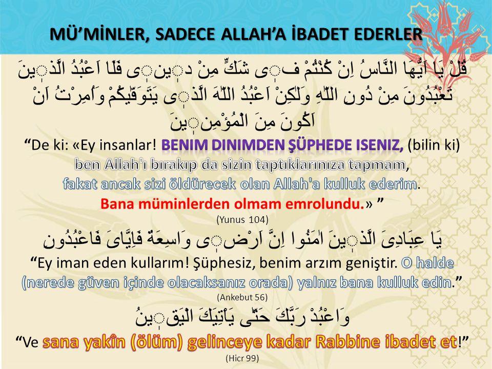MÜ'MİNLER, SADECE ALLAH'A İBADET EDERLER