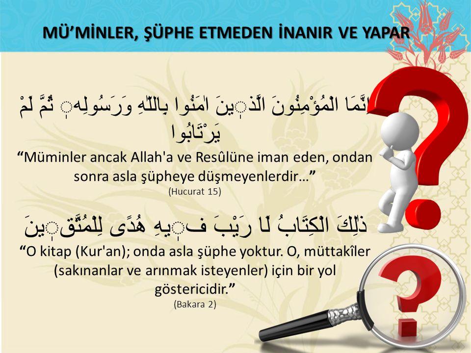 """MÜ'MİNLER, ŞÜPHE ETMEDEN İNANIR VE YAPAR اِنَّمَا الْمُؤْمِنُونَ الَّذينَ اٰمَنُوا بِاللّٰهِ وَرَسُولِه ثُمَّ لَمْ يَرْتَابُوا """"Müminler ancak Allah'a"""